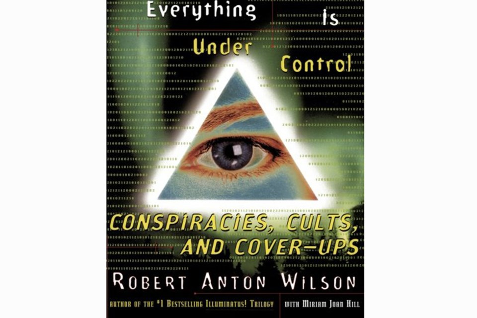 Robert Anton Wilson wrote in his 1998 book Everything Is Under Control.