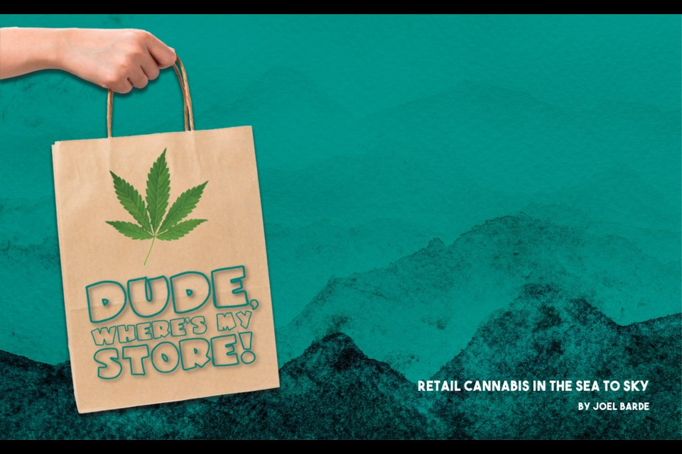 Dude, where's my store? Retail Cannabis in the Sea to Sky. Joel Barde