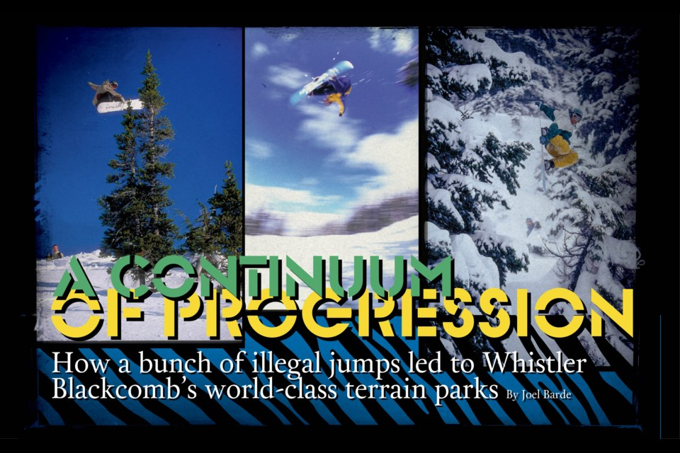A continuum of progression How a bunch of illegal jumps led to Whistler Blackcomb's world-class terrain parks. Story by Joel Barde