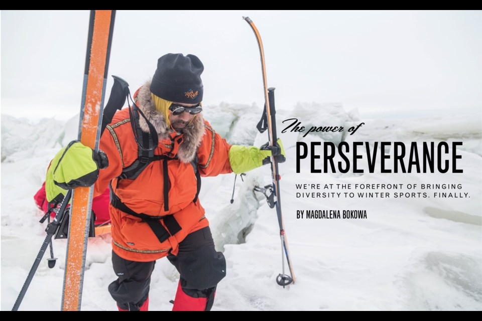 The power of perseverance We're at the forefront of bringing diversity to winter sports. Finally. Photo by Eric Larsen