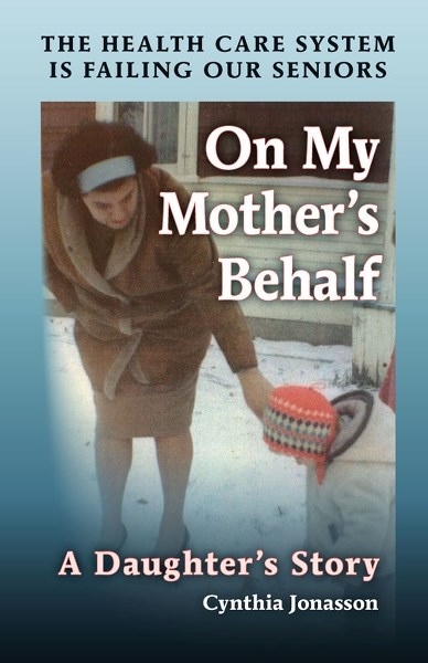 Cynthia Jonasson wrote this incredible and terribly upsetting book about her mother's mistreatment in a local long-term seniors' care facility. The book receives