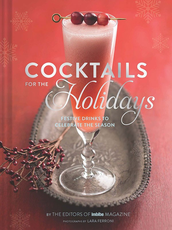 Cocktails for the Holidays by Imbibe Magazine